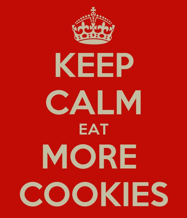 KEEP CALM EAT MORE  COOKIES