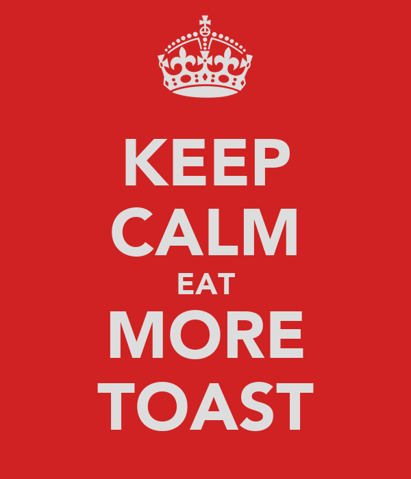 KEEP CALM EAT MORE TOAST