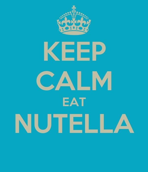 KEEP CALM EAT NUTELLA