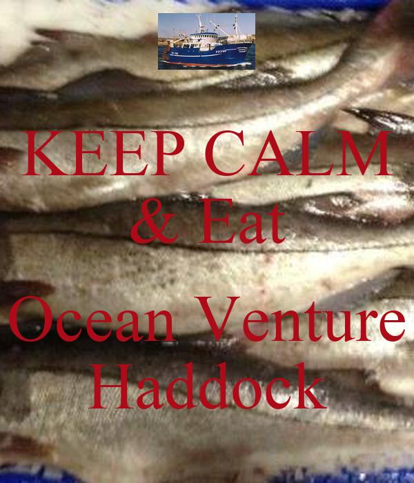 KEEP CALM & Eat  Ocean Venture Haddock