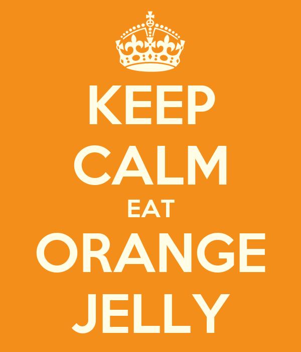 KEEP CALM EAT ORANGE JELLY