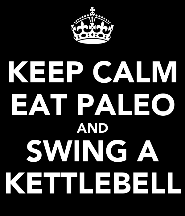 KEEP CALM EAT PALEO AND SWING A KETTLEBELL