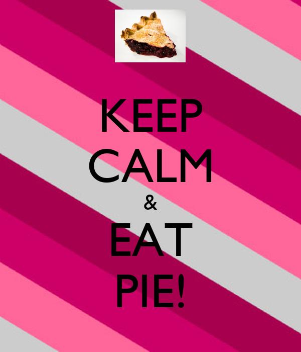 KEEP CALM & EAT PIE!