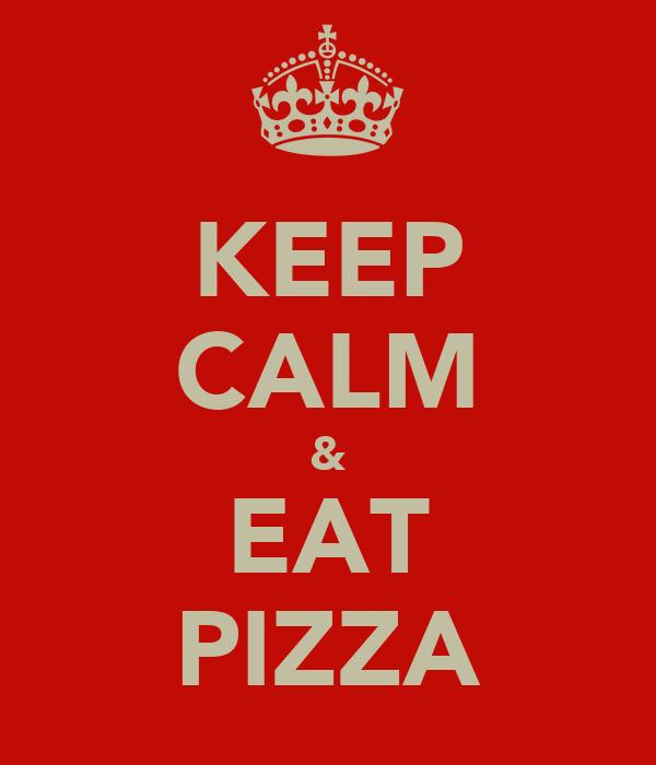 KEEP CALM & EAT PIZZA