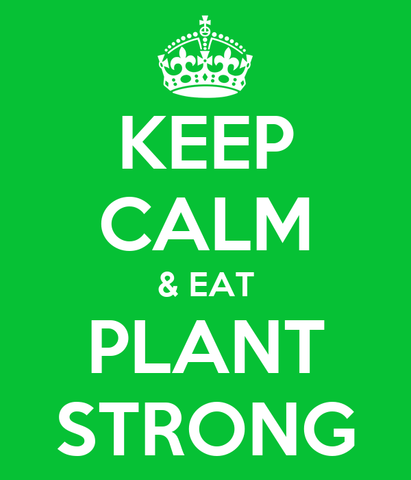 KEEP CALM & EAT PLANT STRONG