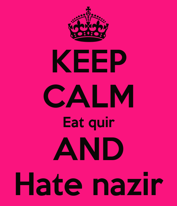 KEEP CALM Eat quir AND Hate nazir