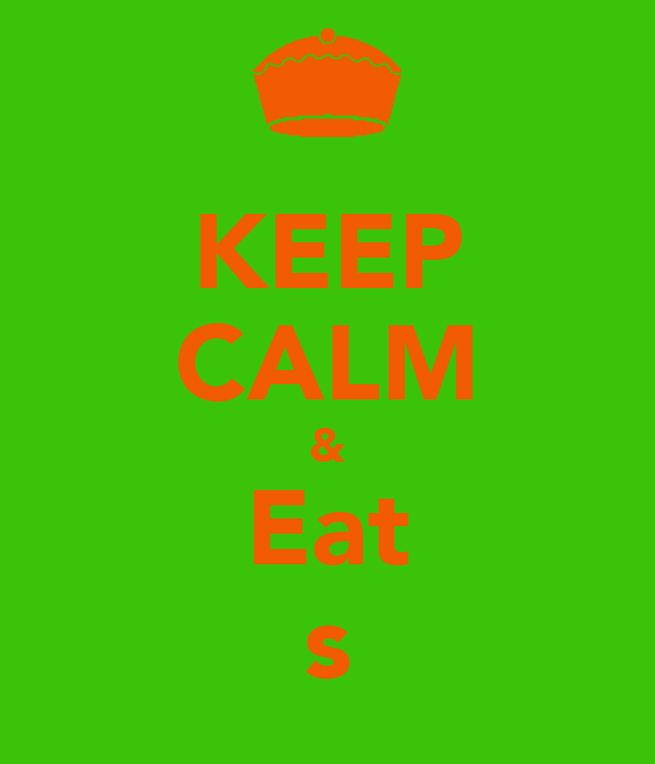 KEEP CALM & Eat s