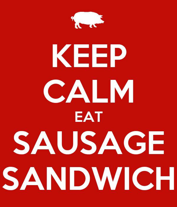 KEEP CALM EAT SAUSAGE SANDWICH