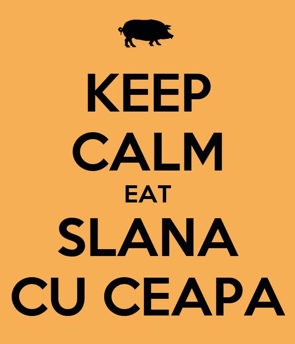 KEEP CALM EAT SLANA CU CEAPA