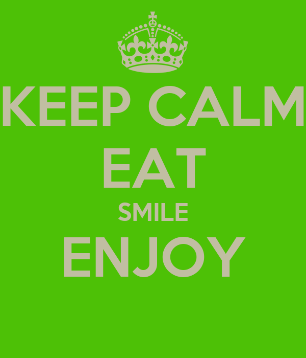 KEEP CALM EAT SMILE ENJOY