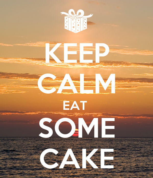 KEEP CALM EAT  SOME CAKE