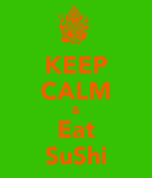 KEEP CALM & Eat SuShi