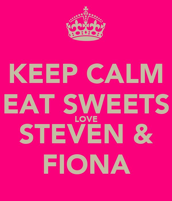 KEEP CALM EAT SWEETS LOVE STEVEN & FIONA