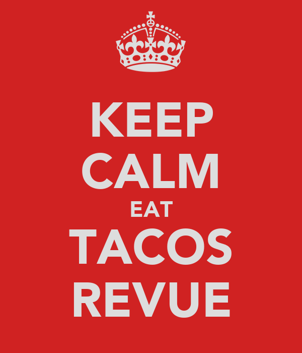 KEEP CALM EAT TACOS REVUE