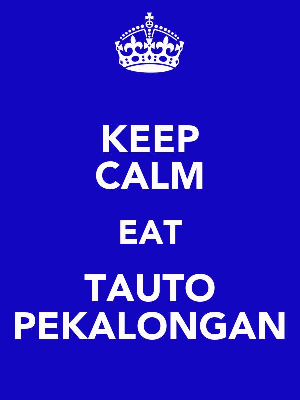 KEEP CALM EAT TAUTO PEKALONGAN