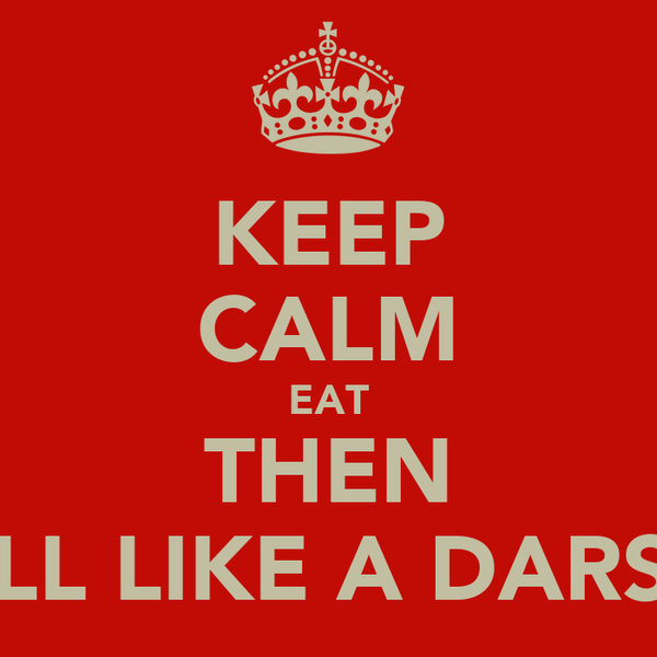KEEP CALM EAT THEN ROLL LIKE A DARSOT