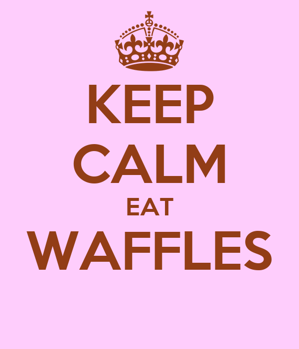 KEEP CALM EAT WAFFLES