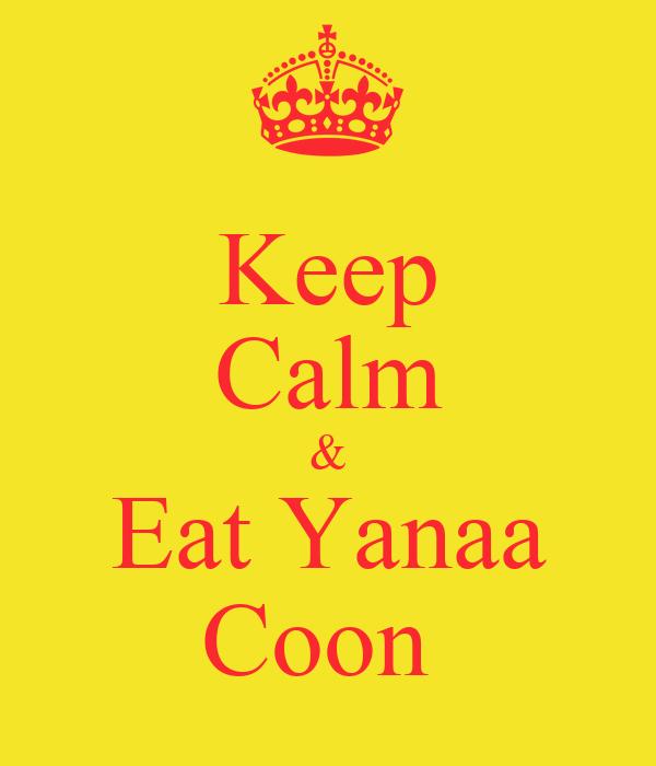 Keep Calm & Eat Yanaa Coon