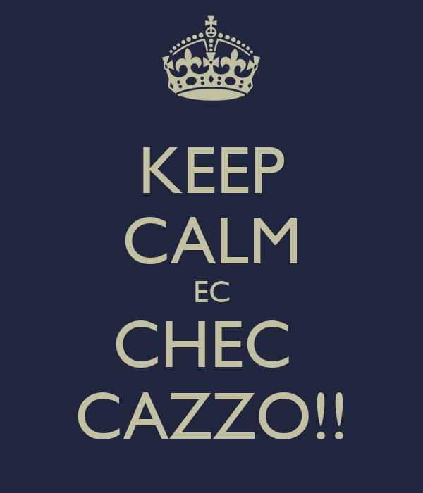 KEEP CALM EC CHEC  CAZZO!!