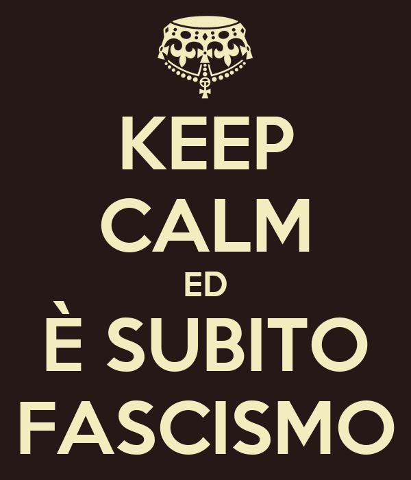 KEEP CALM ED È SUBITO FASCISMO