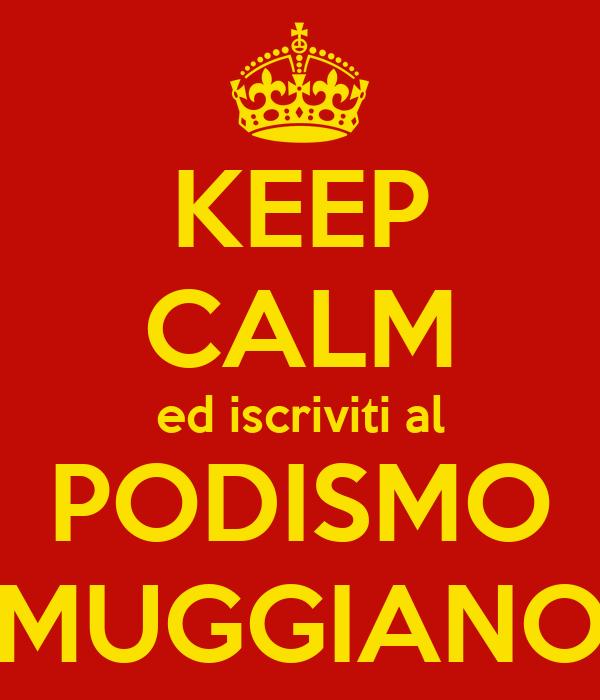 KEEP CALM ed iscriviti al PODISMO MUGGIANO