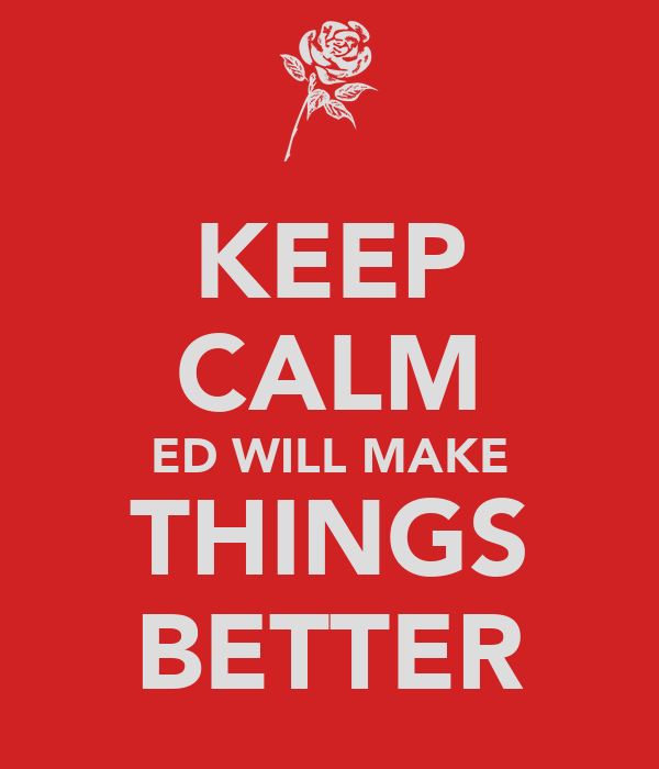 KEEP CALM ED WILL MAKE THINGS BETTER