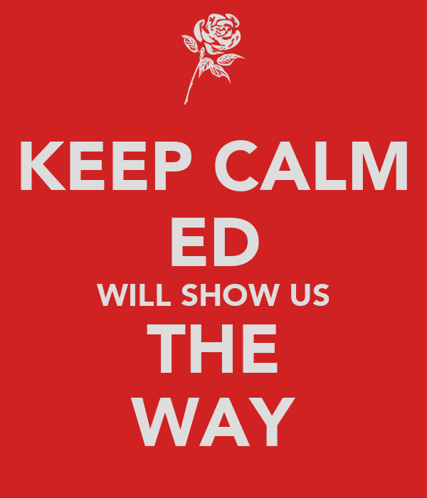 KEEP CALM ED WILL SHOW US THE WAY