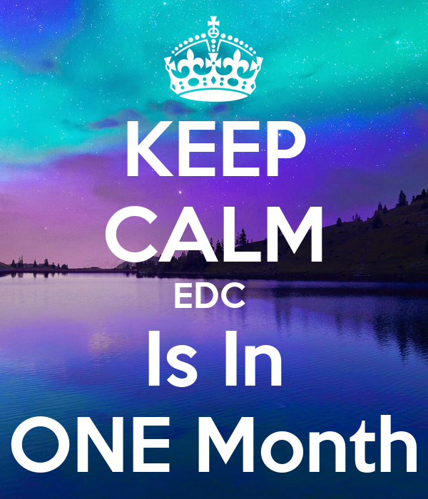 KEEP CALM EDC  Is In ONE Month