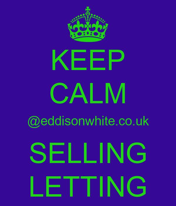 KEEP CALM @eddisonwhite.co.uk SELLING LETTING