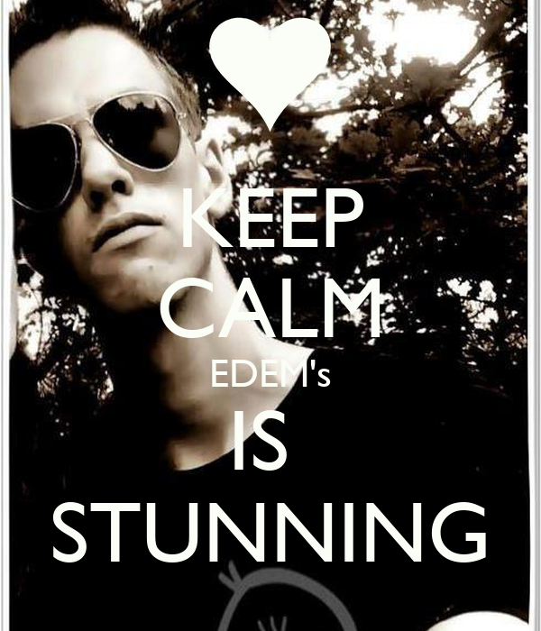 KEEP CALM EDEM's IS  STUNNING