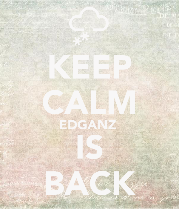KEEP CALM EDGANZ  IS BACK