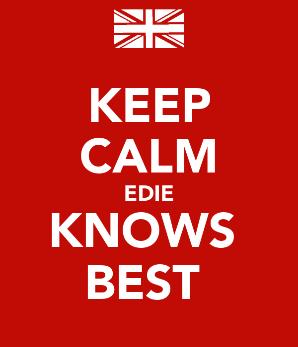 KEEP CALM EDIE KNOWS  BEST