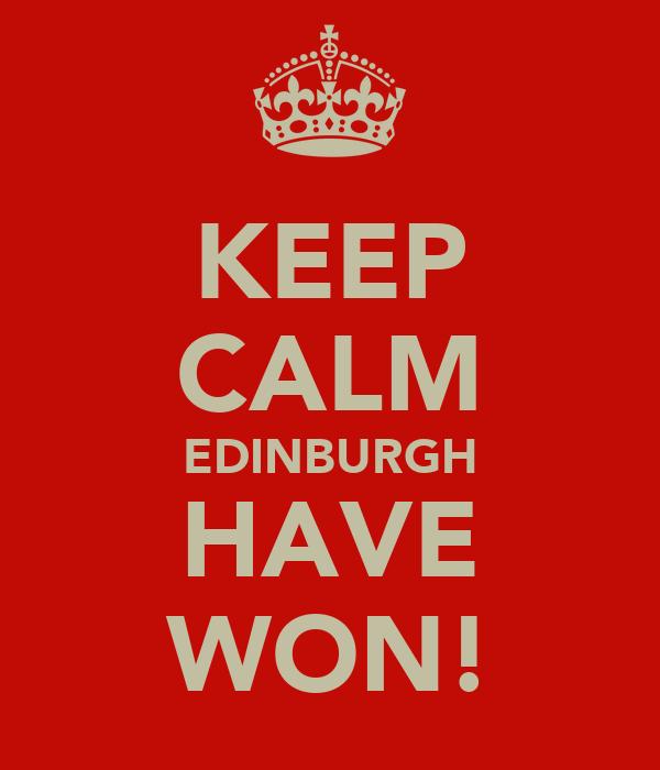 KEEP CALM EDINBURGH HAVE WON!