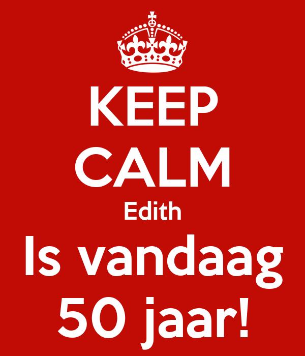 vandaag 50 jaar KEEP CALM Edith Is vandaag 50 jaar! Poster | Isabel | Keep Calm o  vandaag 50 jaar