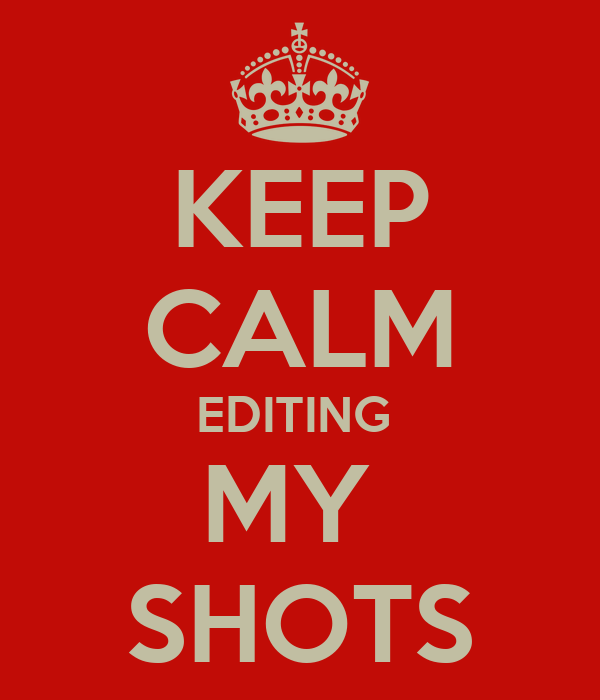 KEEP CALM EDITING  MY  SHOTS