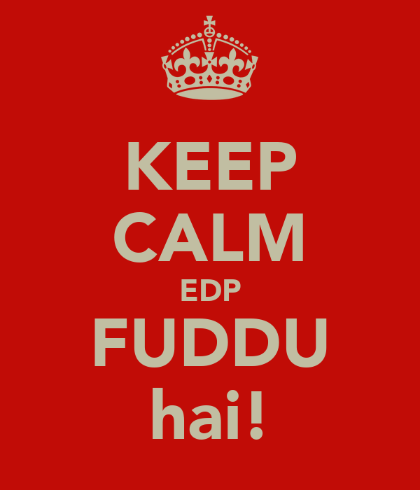 KEEP CALM EDP FUDDU  hai!