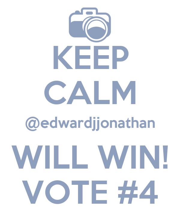 KEEP CALM @edwardjjonathan WILL WIN! VOTE #4