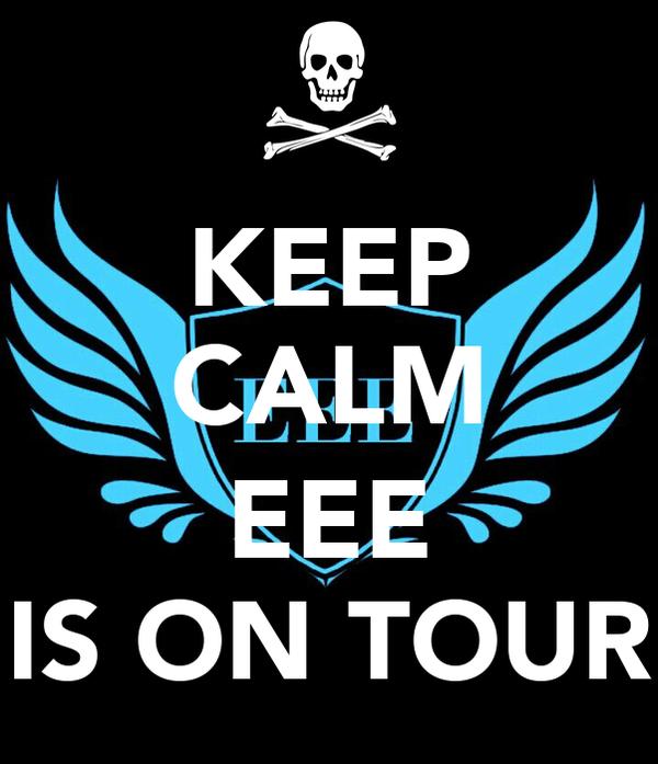 KEEP CALM  EEE IS ON TOUR