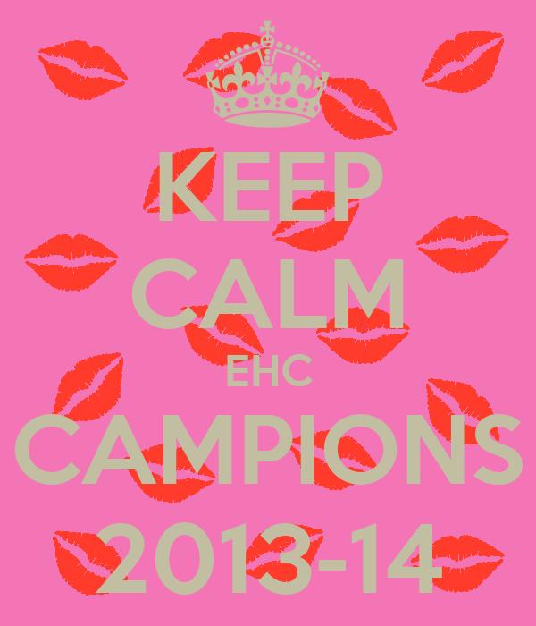 KEEP CALM EHC CAMPIONS 2013-14