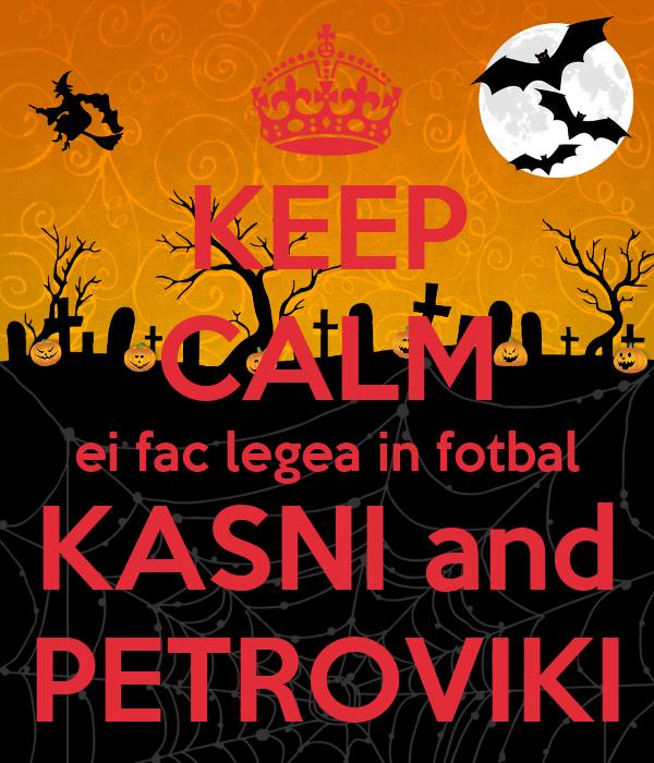KEEP CALM ei fac legea in fotbal KASNI and PETROVIKI