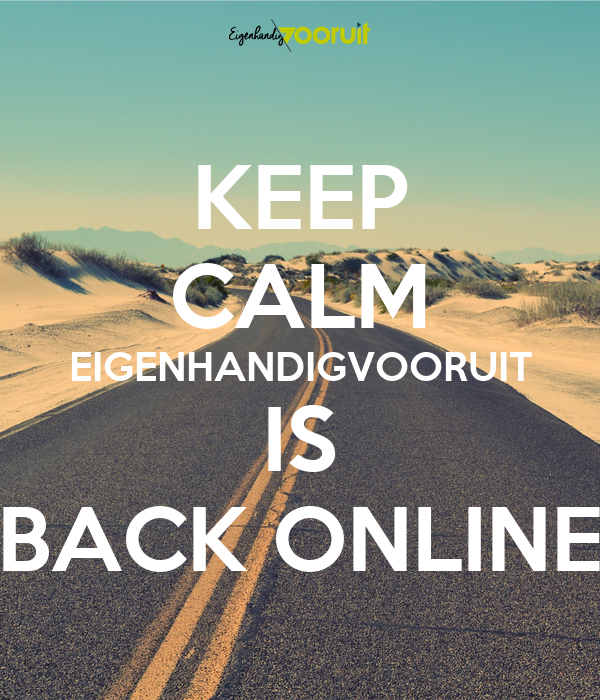 KEEP CALM EIGENHANDIGVOORUIT IS BACK ONLINE