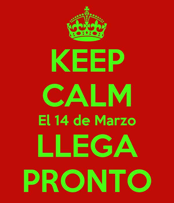 KEEP CALM El 14 de Marzo LLEGA PRONTO