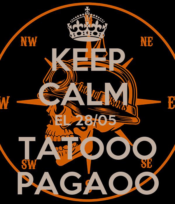 KEEP CALM  EL 28/05  TATOOO PAGAOO