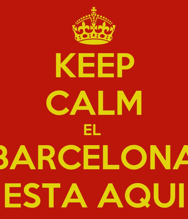 KEEP CALM EL  BARCELONA ESTA AQUI