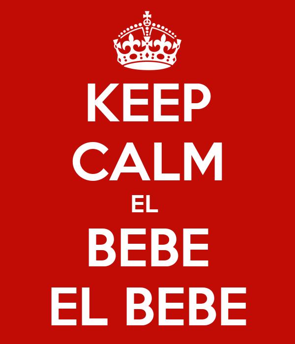 KEEP CALM EL  BEBE EL BEBE