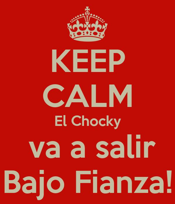 KEEP CALM El Chocky  va a salir Bajo Fianza!