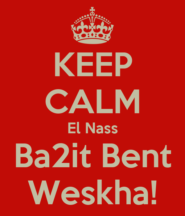 KEEP CALM El Nass Ba2it Bent Weskha!