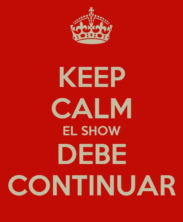 KEEP CALM EL SHOW DEBE CONTINUAR