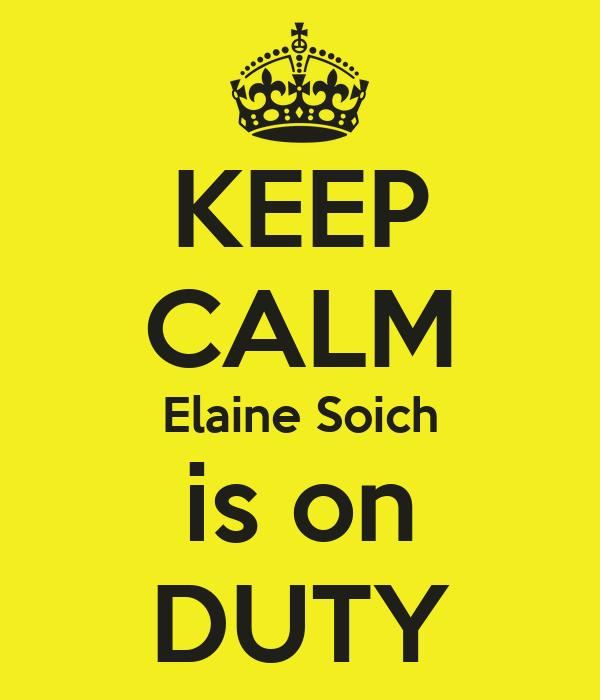 KEEP CALM Elaine Soich is on DUTY