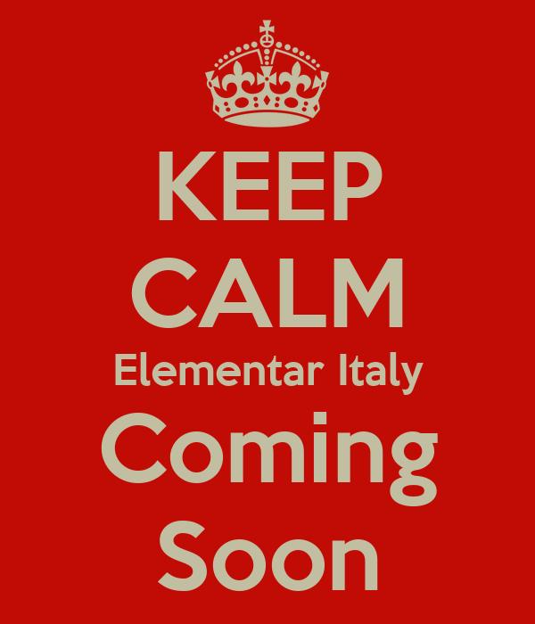 KEEP CALM Elementar Italy Coming Soon